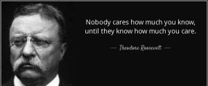 quote-nobody-cares-how-much-you-know-until-they-know-how-much-you-care-theodore-roosevelt-25-9-0967